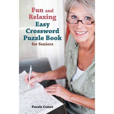 Fun and Relaxing Easy Crossword Puzzle Book for Seniors - by  Puzzle Comet (Paperback)