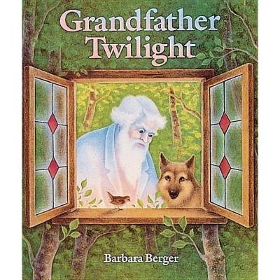 Grandfather Twilight - by Barbara Helen Berger (Hardcover)