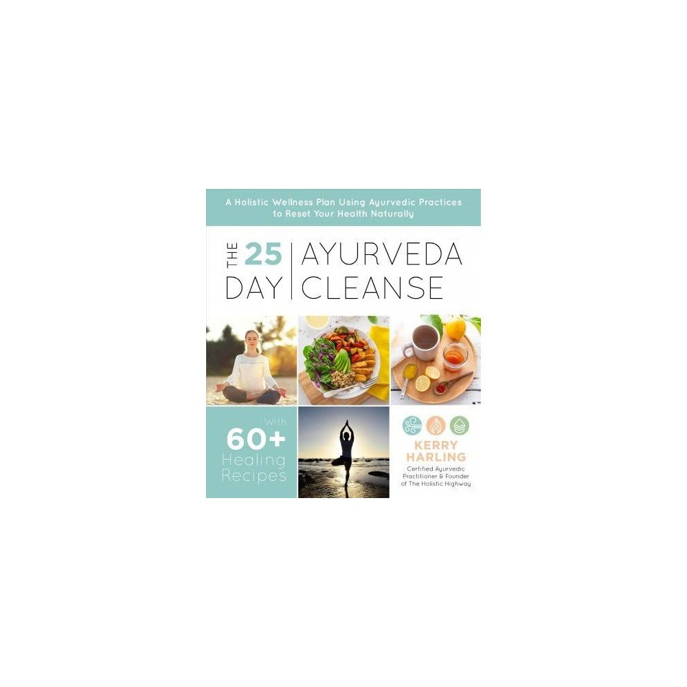 25-day Ayurveda Cleanse : A Holistic Wellness Plan Using Ayurvedic Practices to Reset Your Health