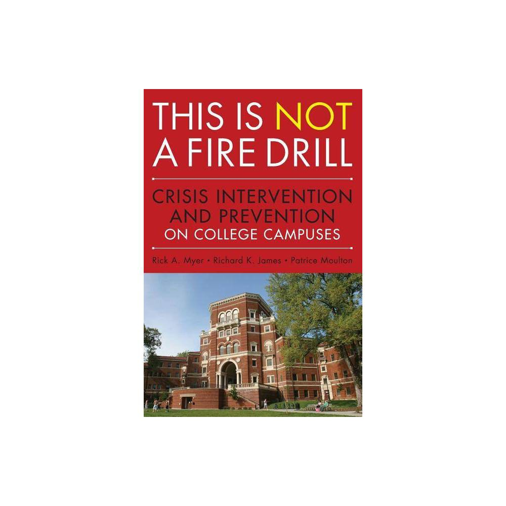 This Is Not A Firedrill By Rick A Myer Richard K James Patrice Moulton Paperback