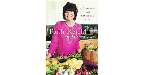 My Kitchen Year : 136 Recipes That Saved My Life (Hardcover) (Ruth Reichl) - image 1 of 1