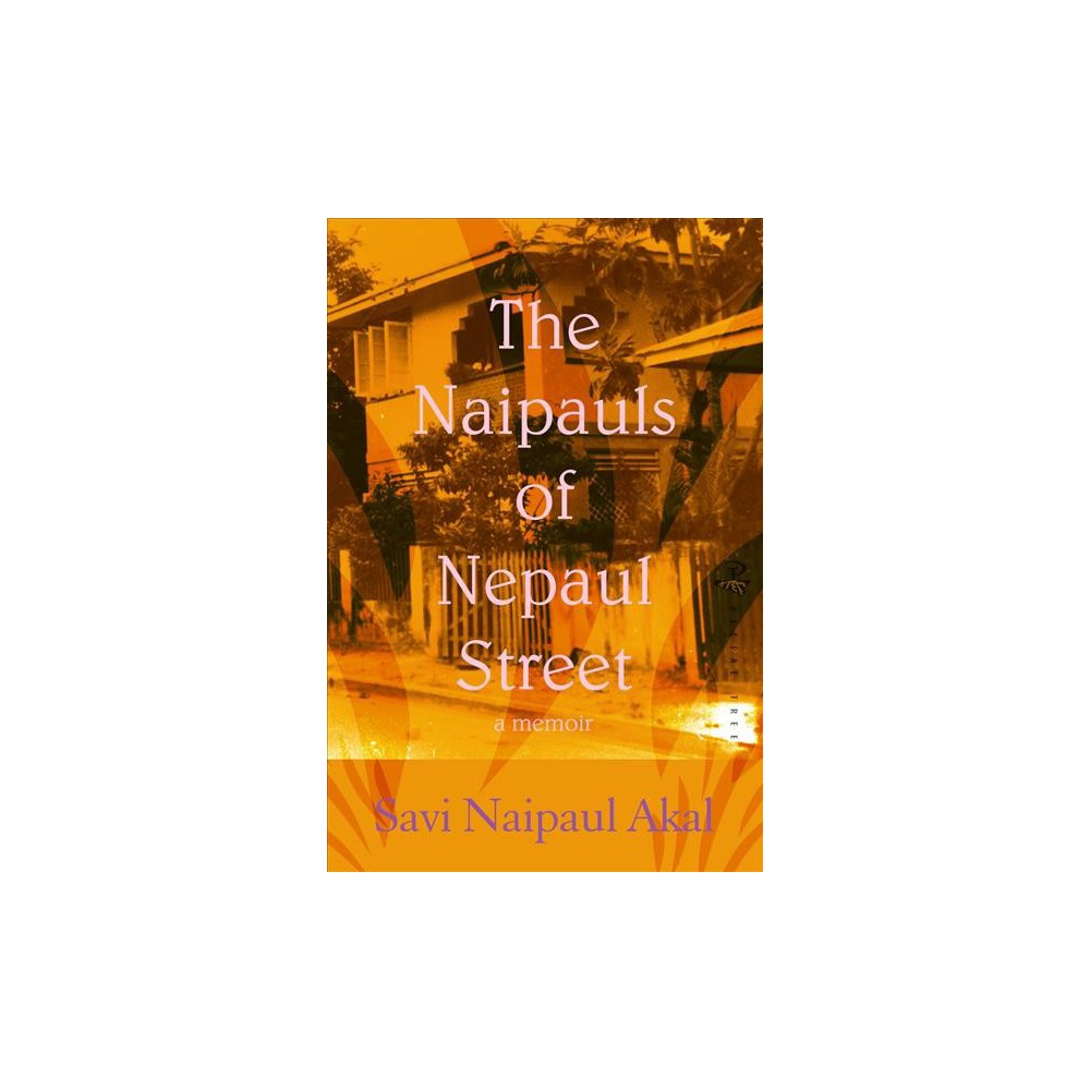 Naipauls of Nepaul Street : A Memoir of Life in Trinidad and Beyond - by Savi Naipaul Akal (Paperback)