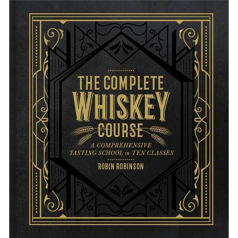 The Complete Whiskey Course - by  Robin Robinson (Hardcover) - image 1 of 1