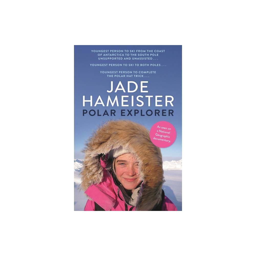 Polar Explorer By Jade Hameister Hardcover