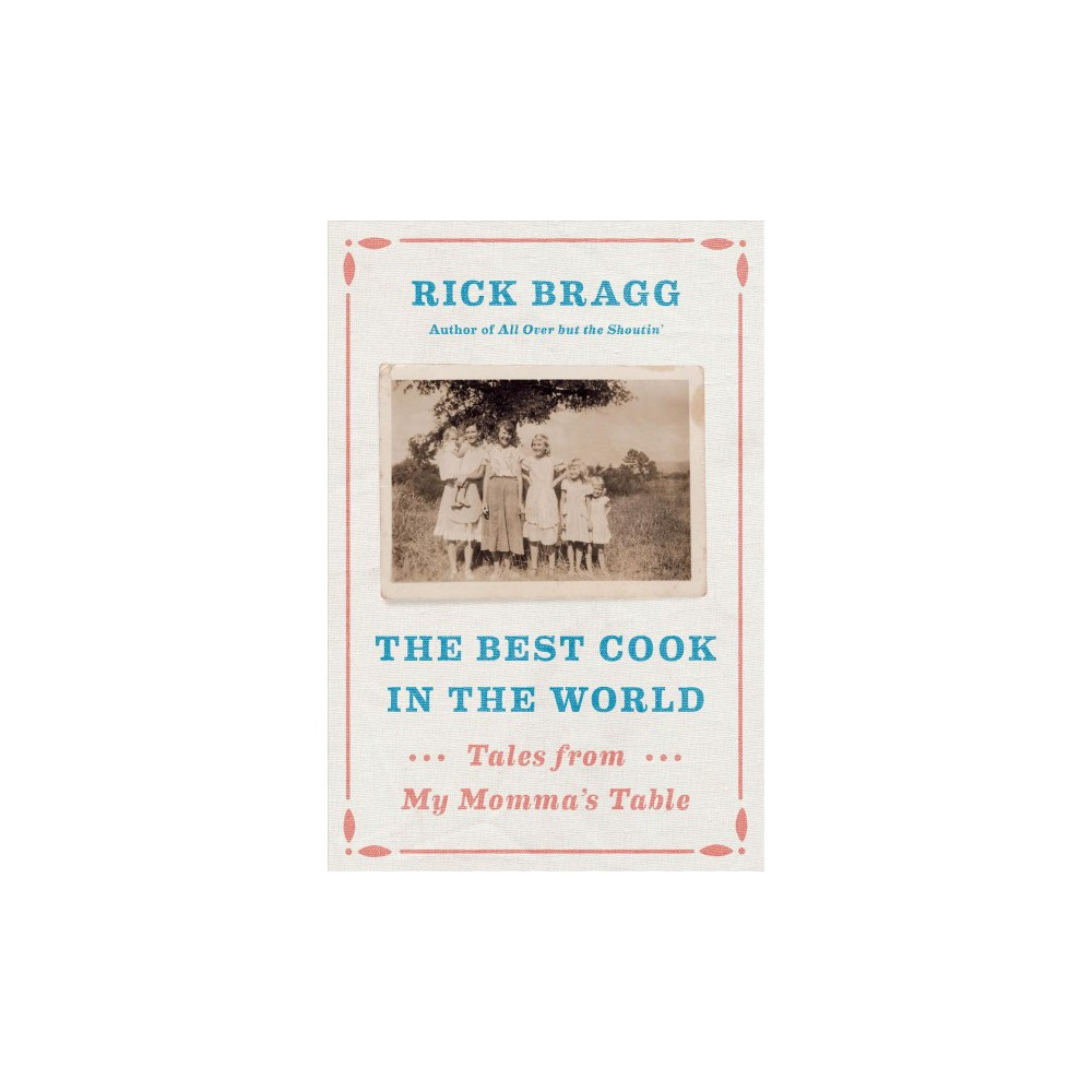 Best Cook in the World : Tales from My Momma's Table - by Rick Bragg (Hardcover)