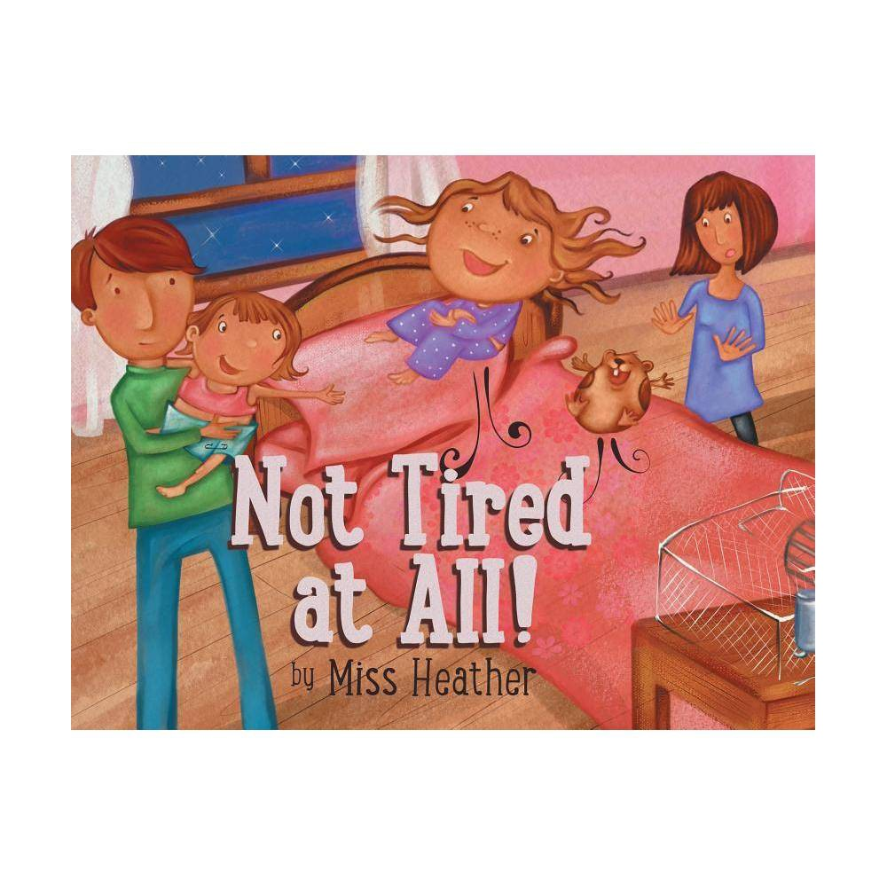 Not Tired At All By Heather Croghan Moreland Paperback