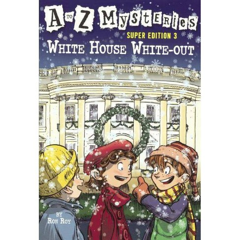 White House White-Out - (A to Z Mysteries Super Editions) by  Ron Roy (Hardcover) - image 1 of 1