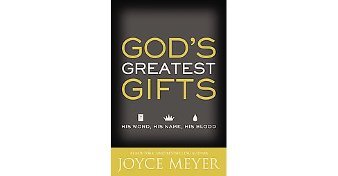 God's Greatest Gifts : His Word, His Name, His Blood -  Reissue by Joyce Meyer (Paperback) - image 1 of 1