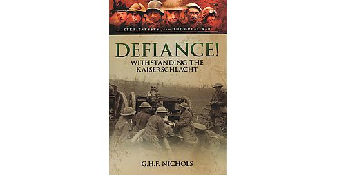 Defiance! : Withstanding the Kaiserschlacht (Hardcover) (G. H. F. Nichols) - image 1 of 1
