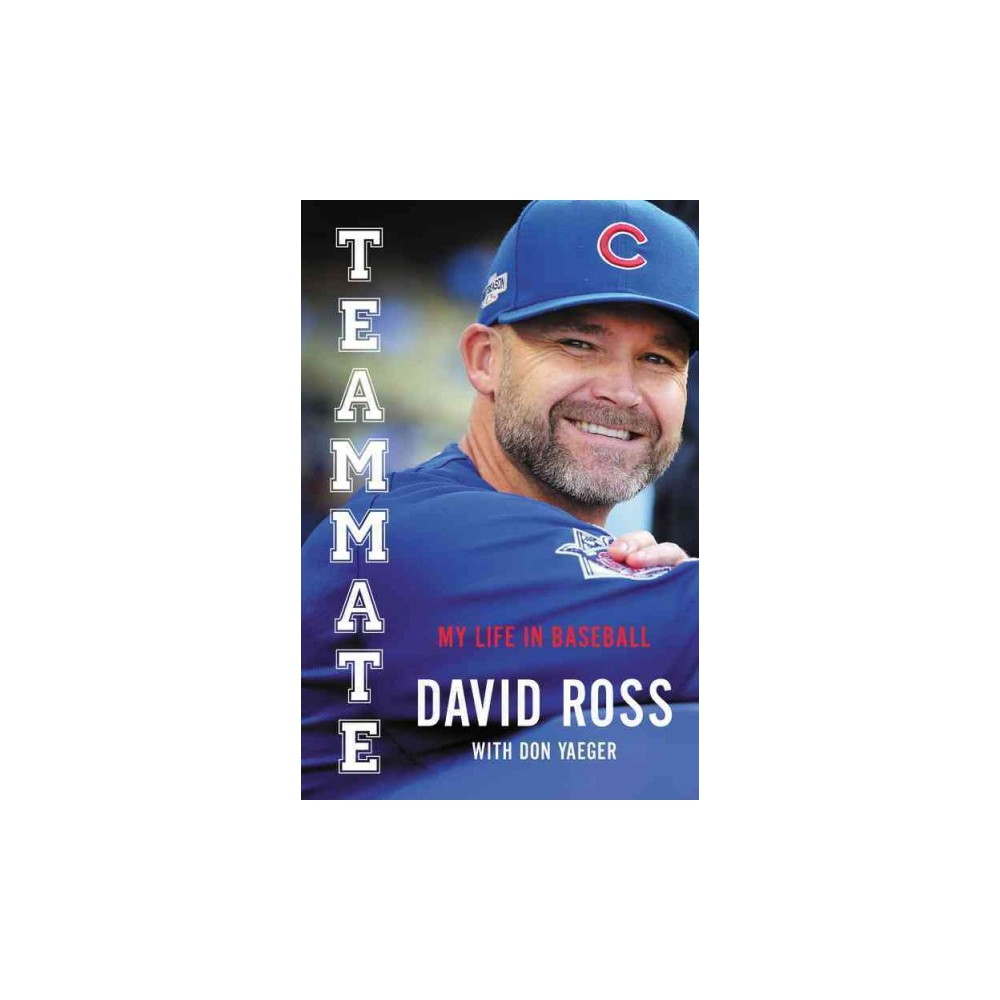 Teammate : My Life in Baseball (Hardcover) (David Ross)