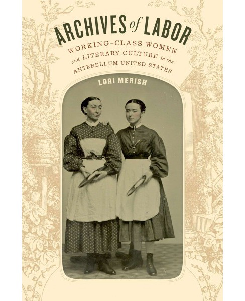 Archives of Labor : Working-class Women and Literary Culture in the Antebellum United States (Paperback) - image 1 of 1