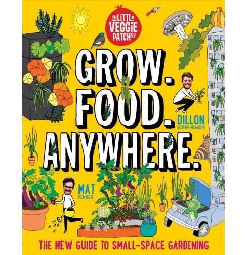 Grow - Food - Anywhere : The New Guide to Small-Space Gardening -  (Paperback) - image 1 of 1