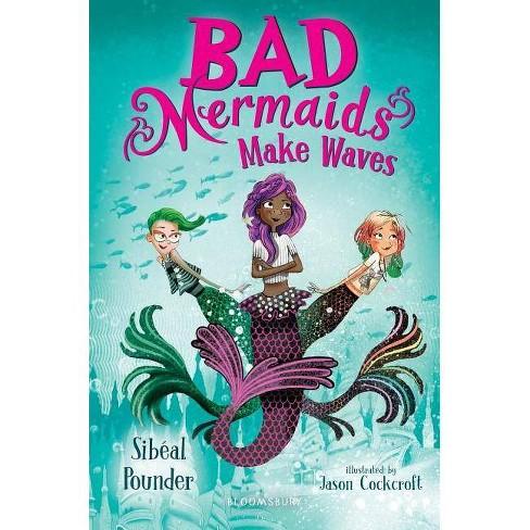 Bad Mermaids Make Waves - by  Sibeal Pounder (Hardcover) - image 1 of 1