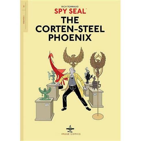 Spy Seal Volume 1: The Corten-Steel Phoenix - by  Rich Tommaso (Paperback) - image 1 of 1