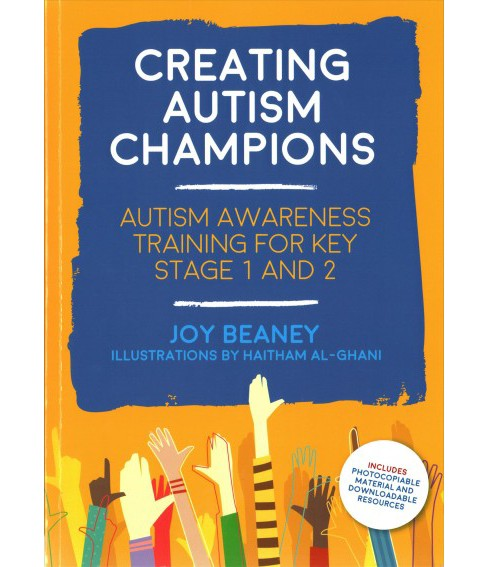 Creating Autism Champions : Autism Awareness Training for Key Stage 1 and 2 (Paperback) (Joy Beaney) - image 1 of 1