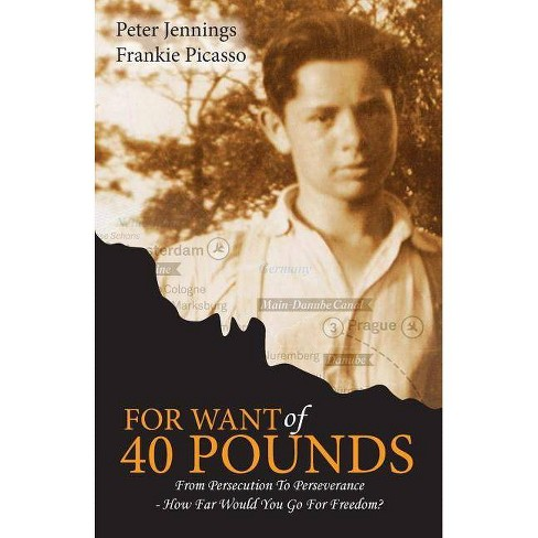 For Want of 40 Pounds - by  Frankie L Picasso & Peter Jennings (Paperback) - image 1 of 1