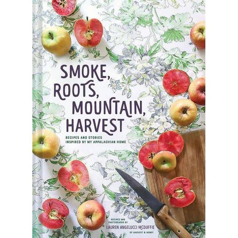 Smoke, Roots, Mountain, Harvest: Recipes and Stories Inspired by My Appalachian Home (Southern - image 1 of 1