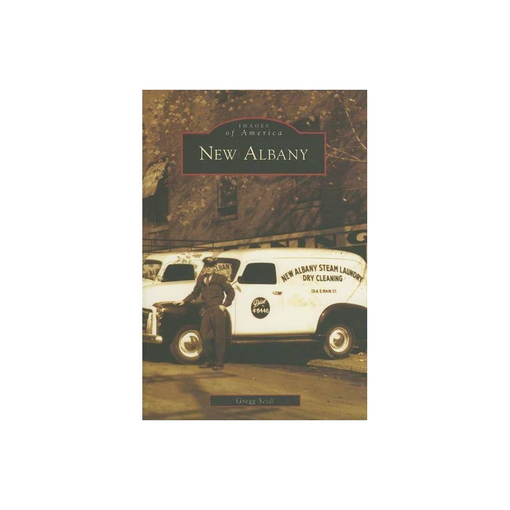 New Albany Images Of America Arcadia Publishing By Gregg Seidl Paperback