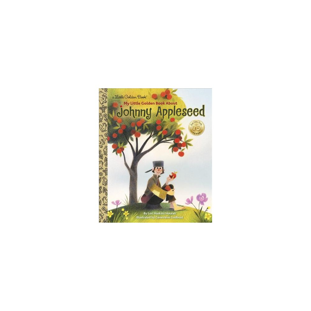 My Little Golden Book About Johnny Appleseed (Hardcover) (Lori Haskins Houran)