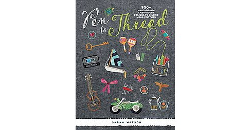 Pen to Thread : 750+ Hand-Drawn Embroidery Designs to Inspire Your Stitches (Paperback) (Sarah Watson) - image 1 of 1