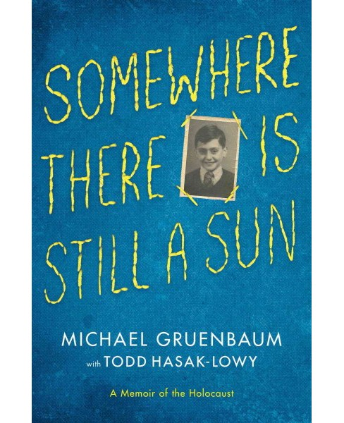 Somewhere There Is Still a Sun : A Memoir of the Holocaust (Hardcover) (Michael Gruenbaum) - image 1 of 1