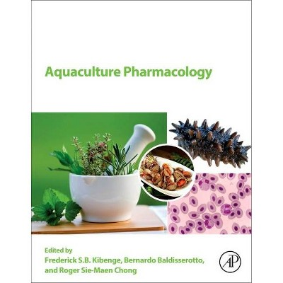 Aquaculture Pharmacology - by  Frederick S B Kibenge & Bernardo Baldisserotto & Roger Sie-Maen Chong (Paperback)