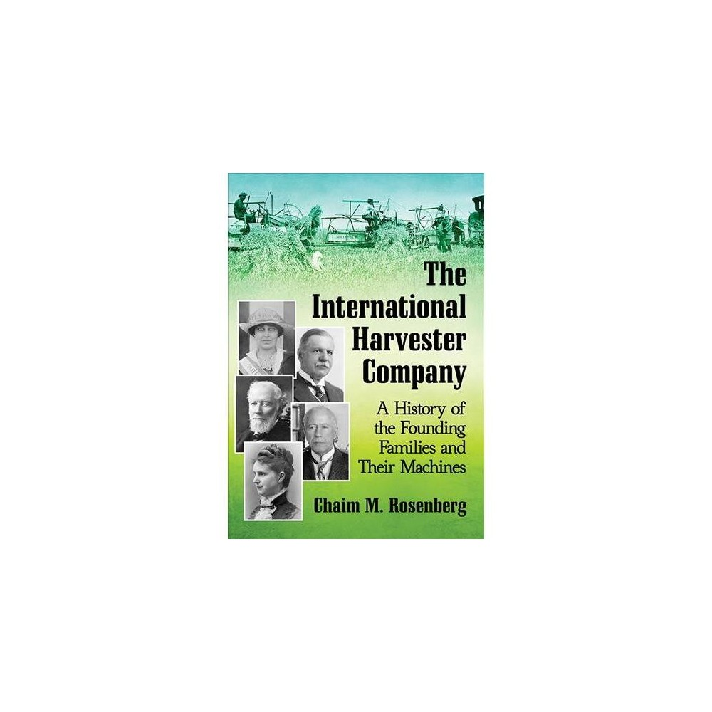 International Harvester Company : A History of the Founding Families and Their Machines - (Paperback)