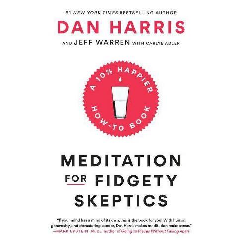 Meditation for Fidgety Skeptics - by  Dan Harris & Jeffrey Warren & Carlye Adler (Paperback) - image 1 of 1