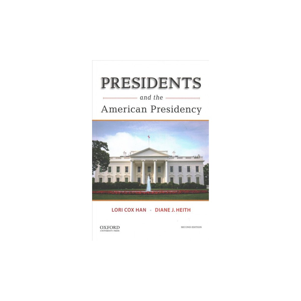 Presidents and the American Presidency - by Lori Cox Han & Diane J. Heith (Paperback)