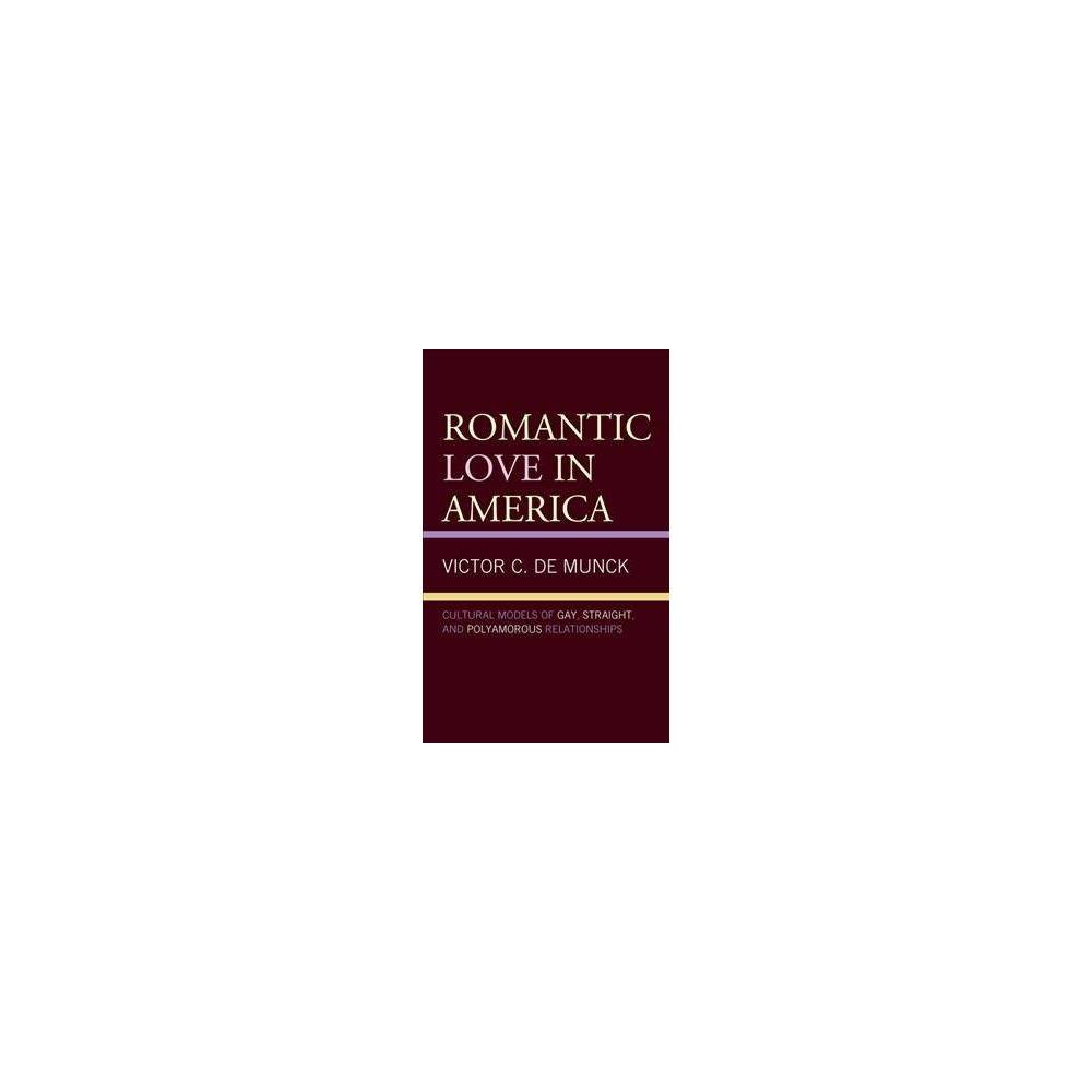 Romantic Love in America : Cultural Models of Gay, Straight, and Polyamorous Relationships - (Hardcover)