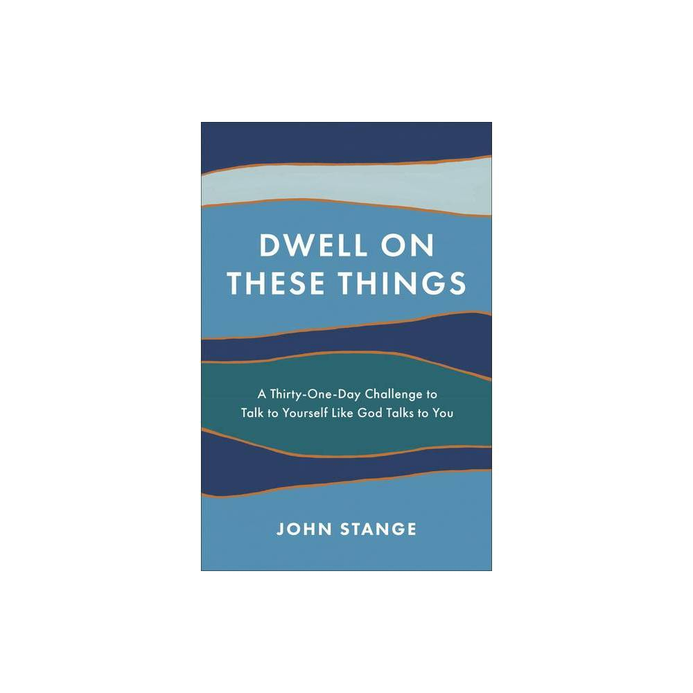 Dwell On These Things By John Stange Paperback