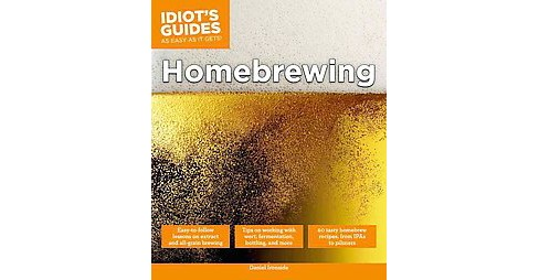 Idiot's Guides Homebrewing (Paperback) (Daniel Ironside) - image 1 of 1