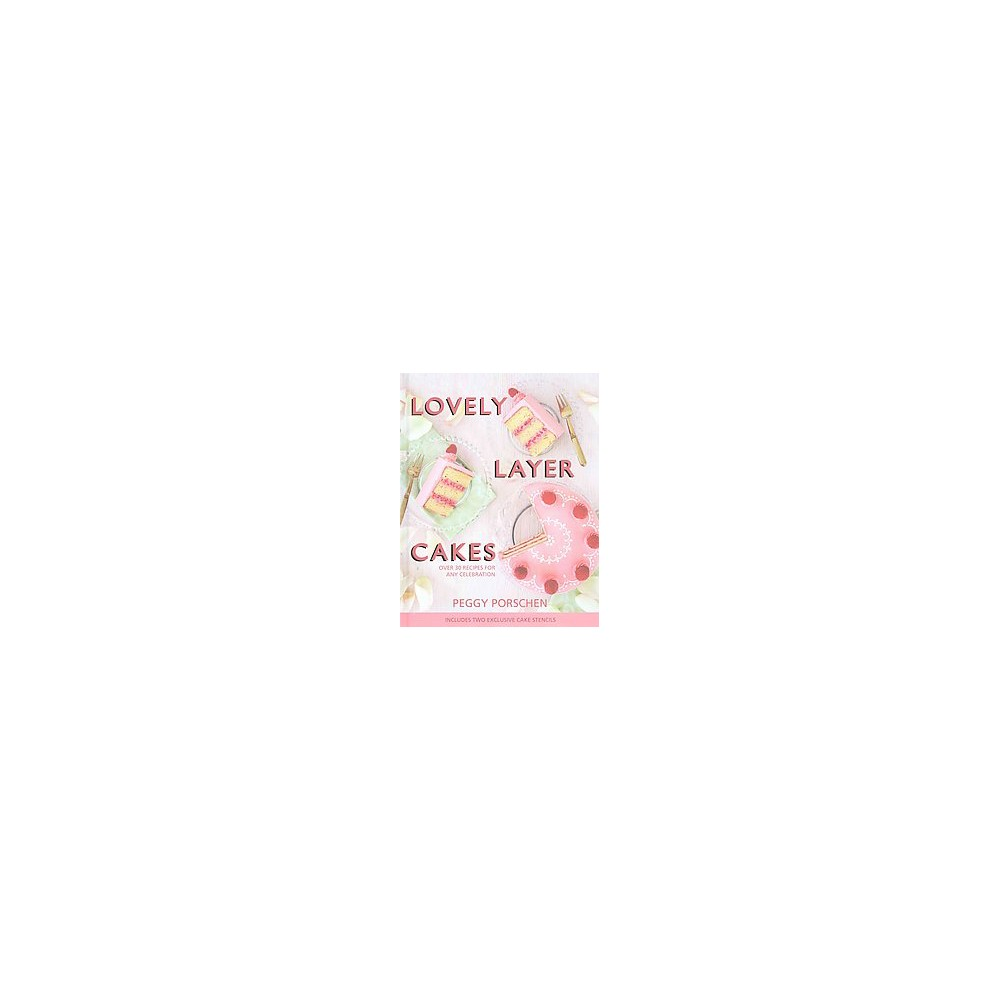 Lovely Layer Cakes : Over 30 Recipes for Any Celebration (Hardcover) (Peggy Porschen)
