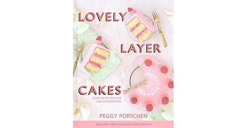 Lovely Layer Cakes : Over 30 Recipes for Any Celebration (Hardcover) (Peggy Porschen) - image 1 of 1