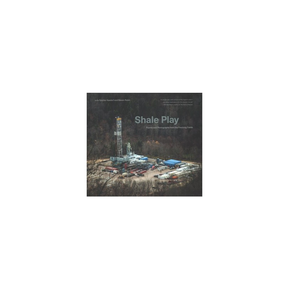 Shale Play : Poems and Photographs from the Fracking Fields - (Hardcover)