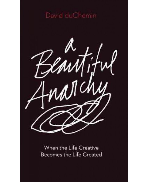 Beautiful Anarchy : When the Life Creative Becomes the Life Created (Paperback) (David Duchemin) - image 1 of 1