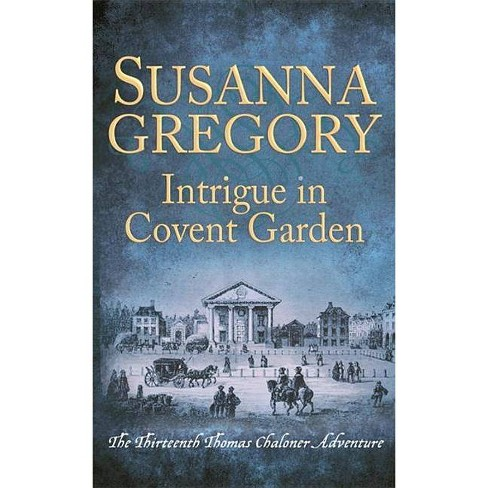Intrigue in Covent Garden - (Adventures of Thomas Chaloner) by  Susanna Gregory (Hardcover) - image 1 of 1