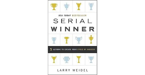 Serial Winner : 5 Actions to Create Your Cycle of Success (Hardcover) (Larry Weidel) - image 1 of 1