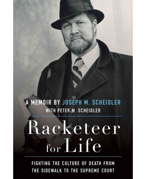 Racketeer for Life : Fighting the Culture of Death from the Sidewalk to the Supreme Court (Hardcover) - image 1 of 1