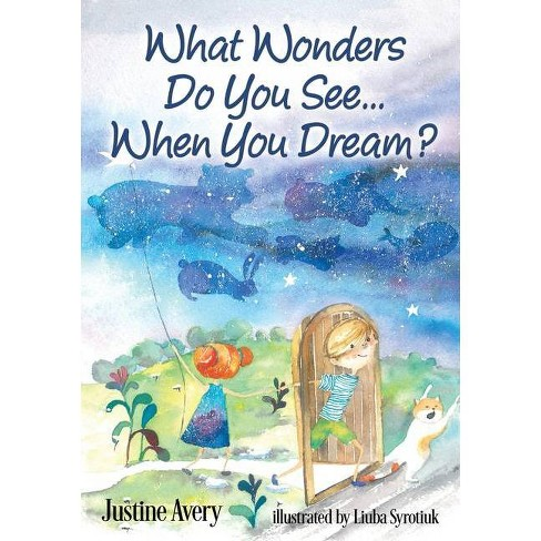 What Wonders Do You See... When You Dream? - by  Justine Avery (Paperback) - image 1 of 1