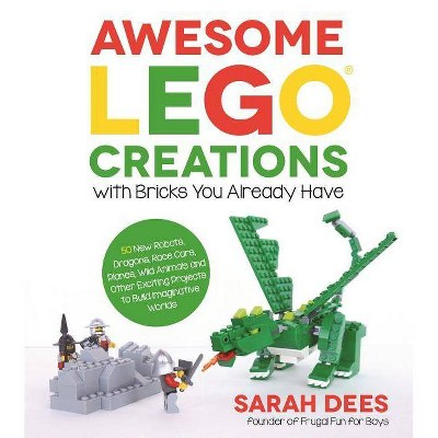 Awesome Lego Creations with Bricks You Already Have - by  Sarah Dees (Paperback)
