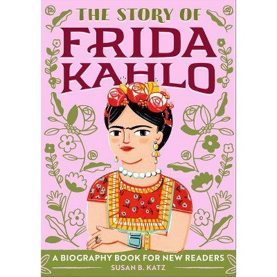 The Story of Frida Kahlo (The Story Of: A Biography Series for New Readers)- by Susan B Katz (Paperback)