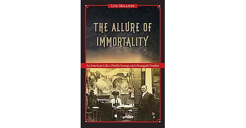 Allure of Immortality : An American Cult, a Florida Swamp, and a Renegade Prophet (Hardcover) (Lyn - image 1 of 1