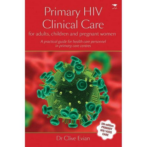 Primary HIV Clinical Care - 5 Edition by  Clive Evian (Paperback) - image 1 of 1