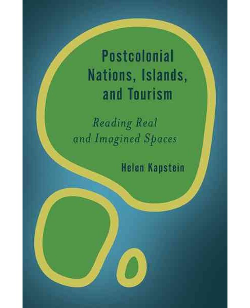Postcolonial Nations, Islands, and Tourism : Reading Real and Imagined Spaces -  (Hardcover) - image 1 of 1