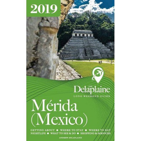 Merida (Mexico) - The Delaplaine 2019 Long Weekend Guide - by  Andrew Delaplaine (Paperback) - image 1 of 1