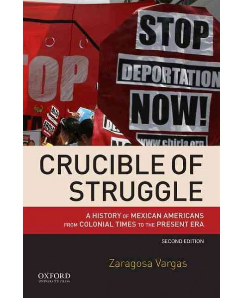 Crucible of Struggle : A History of Mexican Americans from Colonial Times to the Present Era (Paperback) - image 1 of 1