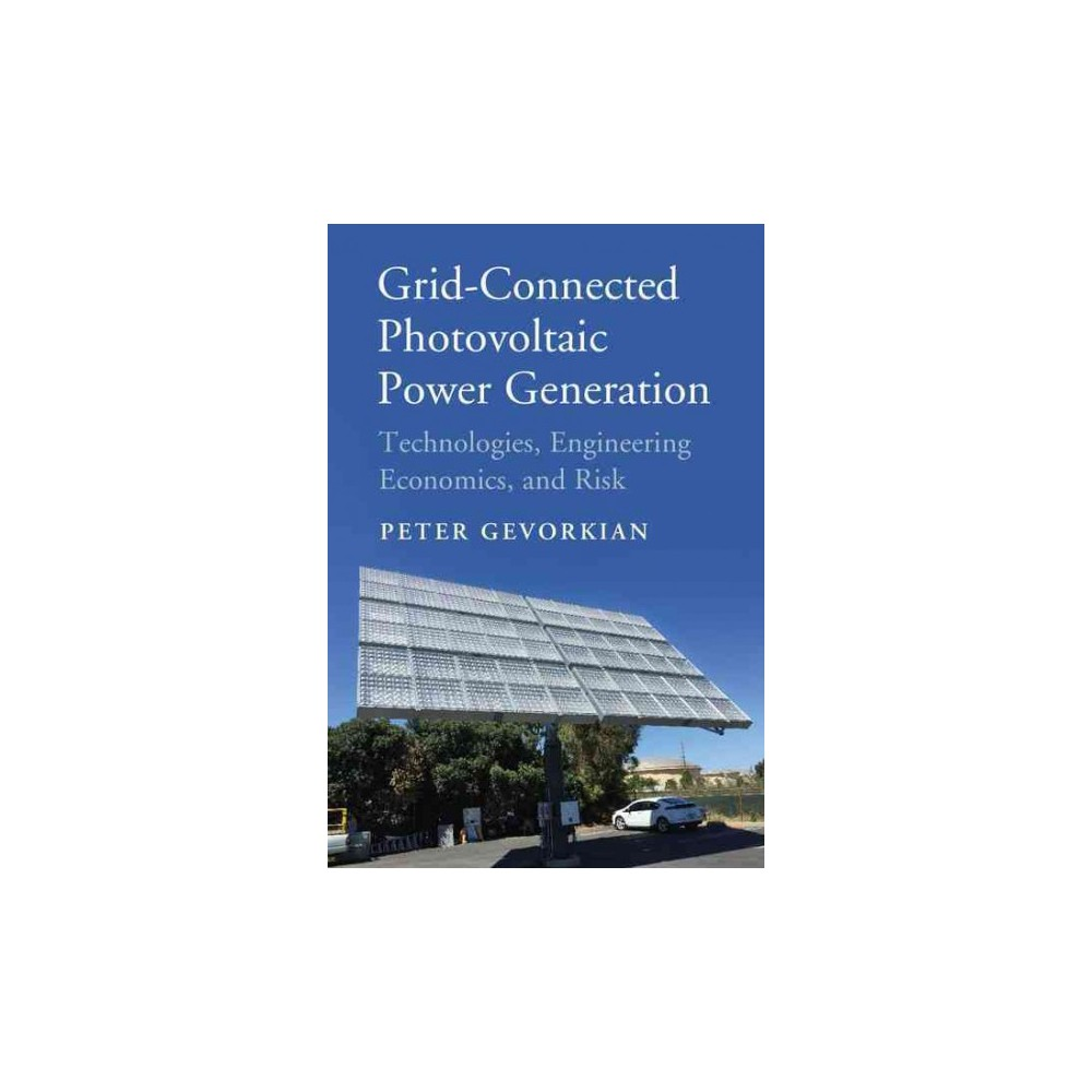 Grid-Connected Photovoltaic Power Generation : Technologies, Engineering Economics, and Risk Management