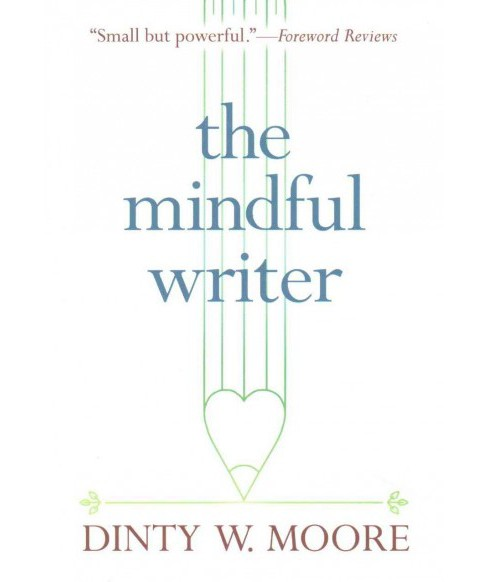 Mindful Writer (Paperback) (Dinty W. Moore) - image 1 of 1