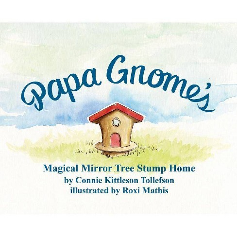 Papa Gnome's Magical Mirror Tree Stump Home - by  Connie Kittleson Tollefson (Hardcover) - image 1 of 1